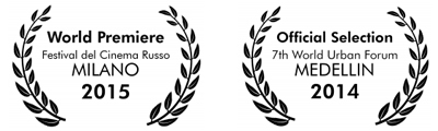 World Premiere -  2014 Festival Cinema Russo a Milano, Official Selection -   7th Urban World Forum Medellin